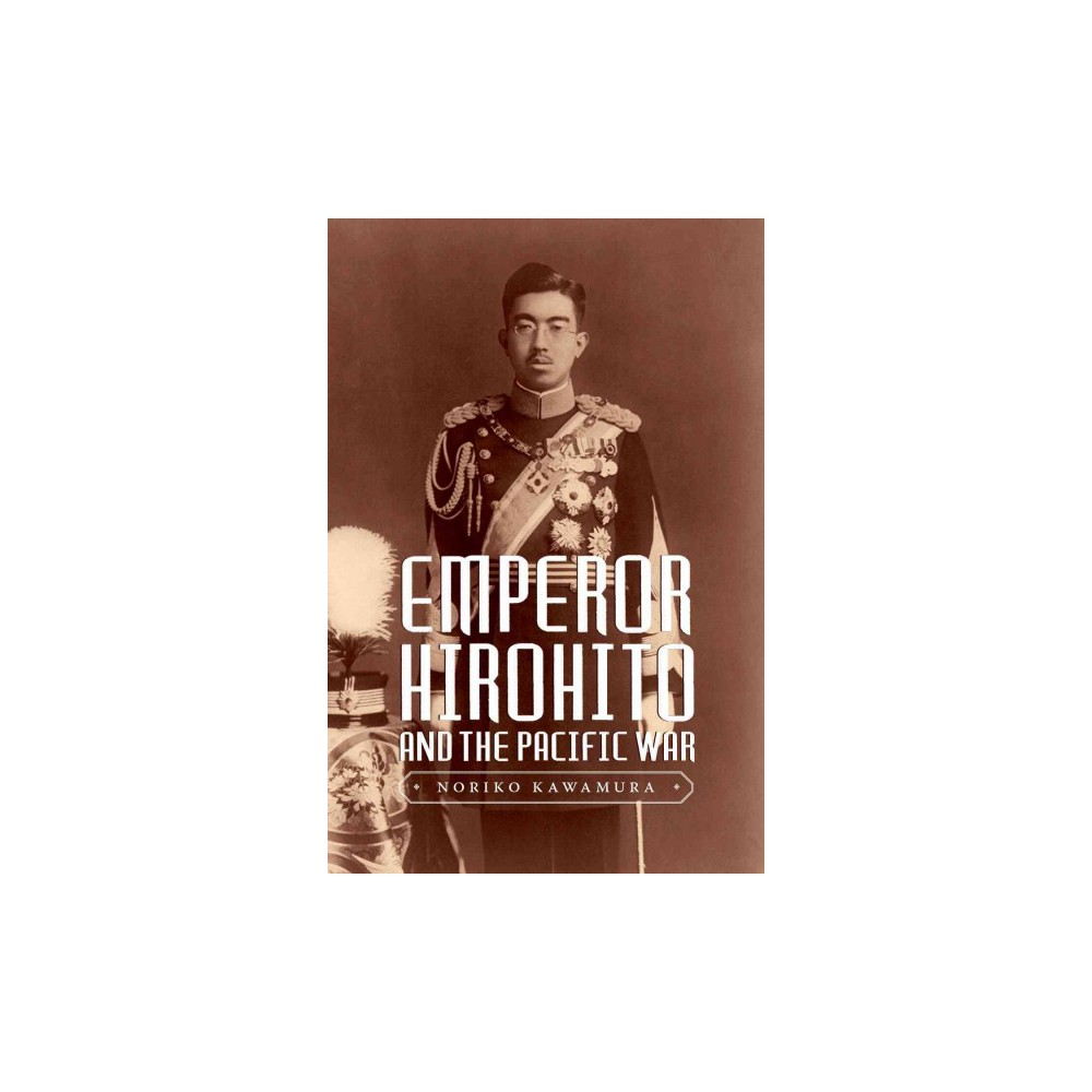 Emperor Hirohito and the Pacific War (Hardcover) (Noriko Kawamura)