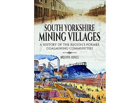 South Yorkshire Mining Villages : A History of the Region's Former Coal Mining Communities (Paperback) - image 1 of 1