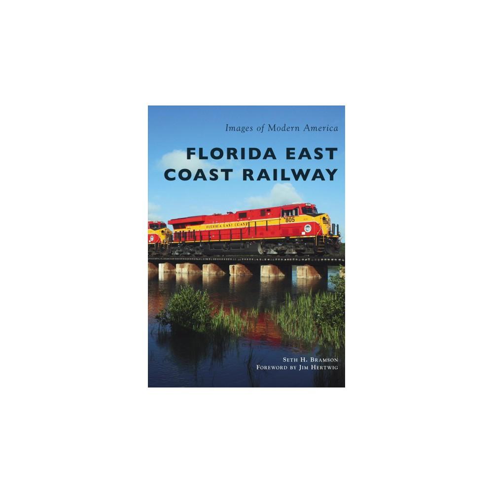 Florida East Coast Railway - (Images of Modern America) by Seth H. Bramson (Paperback)