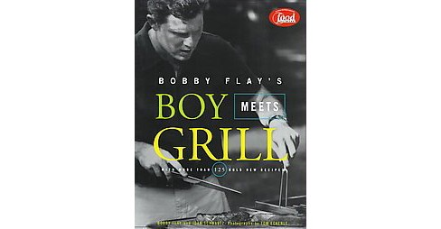 Bobby Flay's Boy Meets Grill : With More Than 125 Bold New Recipes (Hardcover) - image 1 of 1