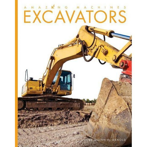 Excavators - (Amazing Machines) by  Quinn M Arnold (Paperback) - image 1 of 1