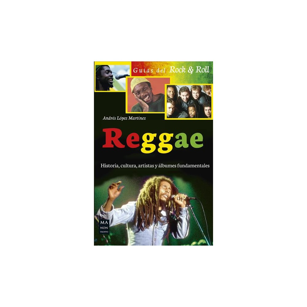 Reggae : Historia, Cultura, Artistas Y Álbumes Fundamentales/ Fundamental History, Culture, Artists