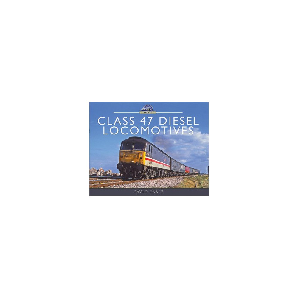 Class 47 Diesel Locomotives (Hardcover) (David Cable).
