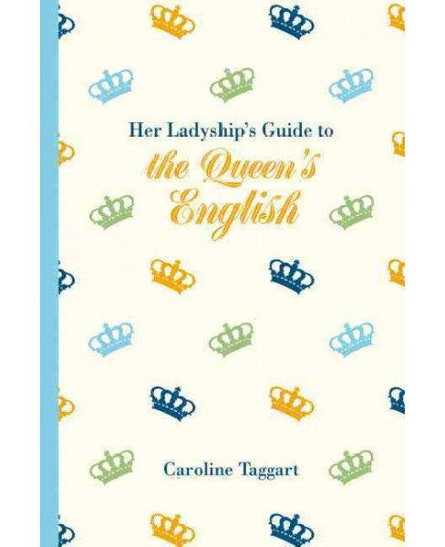 Her Ladyship's Guide to the Queen's English (Hardcover) (Caroline Taggart) - image 1 of 1
