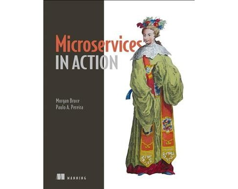Microservices in Action -  by Morgan Bruce & Paulo A.  Pereira (Paperback) - image 1 of 1