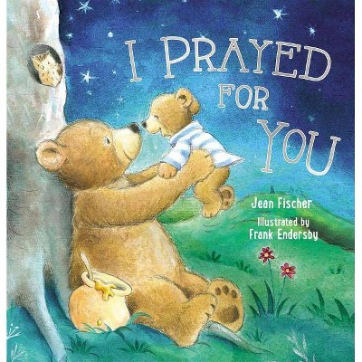 I Prayed for You - by Jean Fischer (Hardcover)
