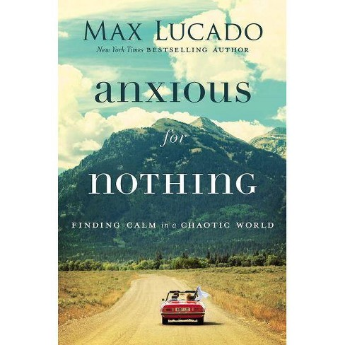 Anxious for Nothing - by  Max Lucado (Hardcover) - image 1 of 1