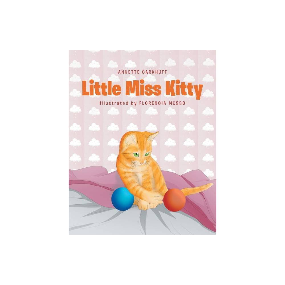 Little Miss Kitty - by Annette Carkhuff (Paperback) was $21.49 now $14.59 (32.0% off)