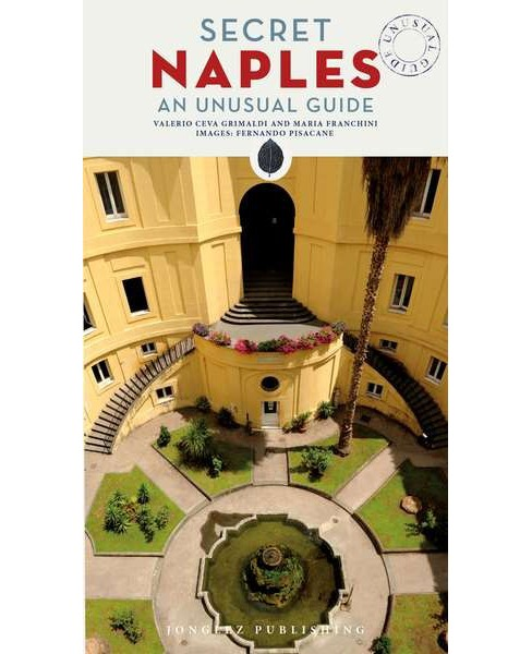 Secret Naples -  (Secret) by Valerio Ceva Grimaldi & Maria Franchini (Paperback) - image 1 of 1
