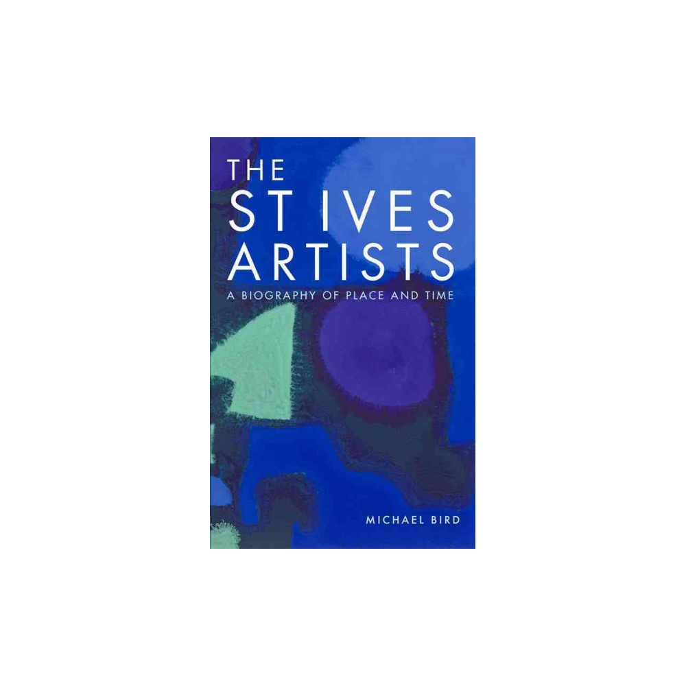 St Ives Artists : A Biography of Place and Time (Hardcover) (Michael Bird)