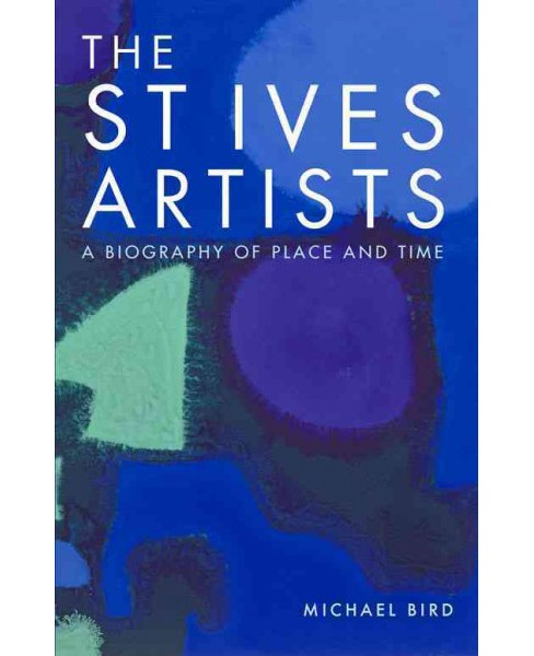 St Ives Artists : A Biography of Place and Time (Hardcover) (Michael Bird) - image 1 of 1