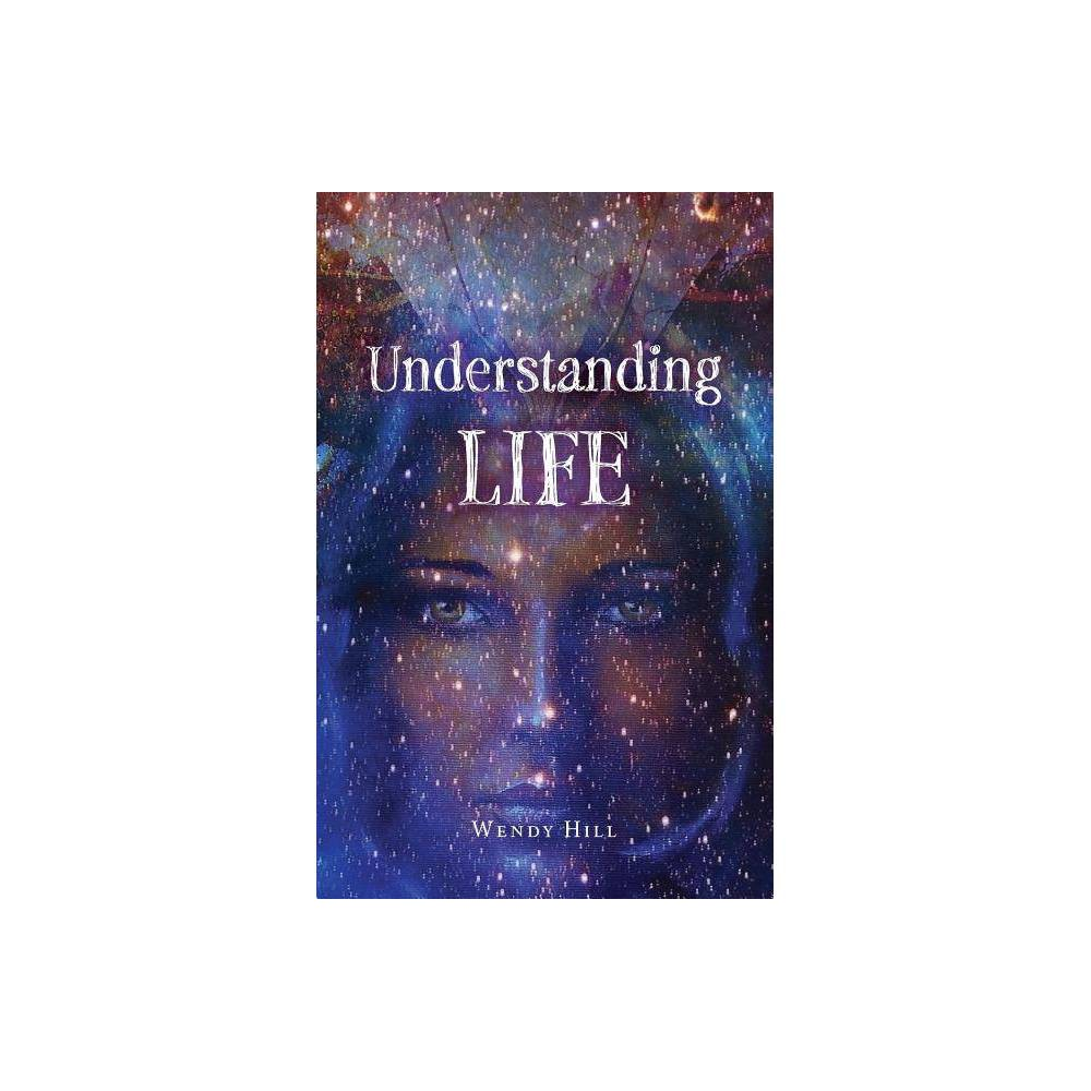 Understanding Life By Wendy Hill Paperback