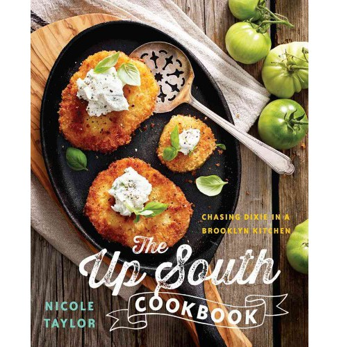 Up South Cookbook : Chasing Dixie in a Brooklyn Kitchen (Hardcover) (Nicole A. Taylor) - image 1 of 1