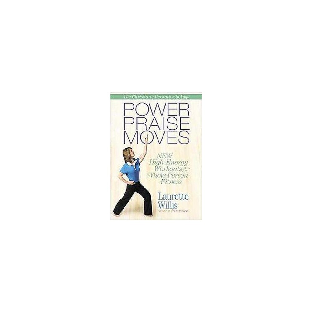 Power Praisemoves : New High-Energy Workouts for Whole-Person Fitness (Hardcover) (Laurette Willis)