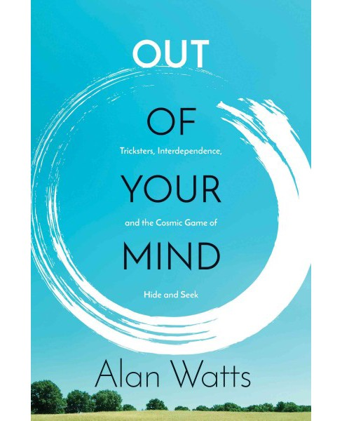 Out of Your Mind : Tricksters, Interdependence, and the Cosmic Game of Hide-and-Seek (Paperback) (Alan - image 1 of 1