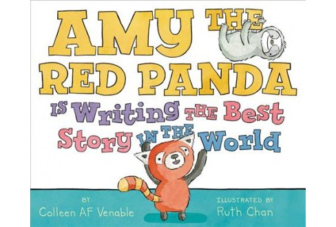 Amy the Red Panda Is Writing the Best Story in the World -  by Colleen AF Venable (School And Library) - image 1 of 1