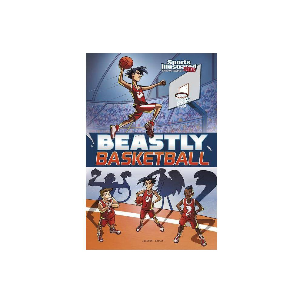 Beastly Basketball Sports Illustrated Kids Graphic Novels By Lauren Johnson Paperback