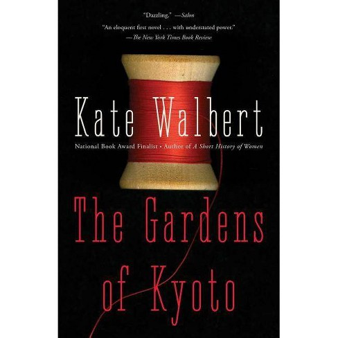 The Gardens of Kyoto - by  Kate Walbert (Paperback) - image 1 of 1