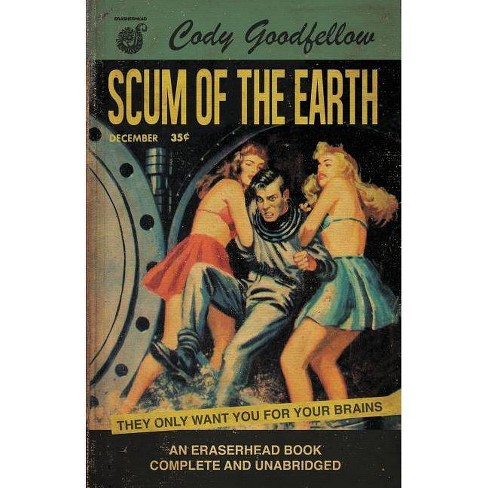Scum of the Earth - by  Cody Goodfellow (Paperback) - image 1 of 1