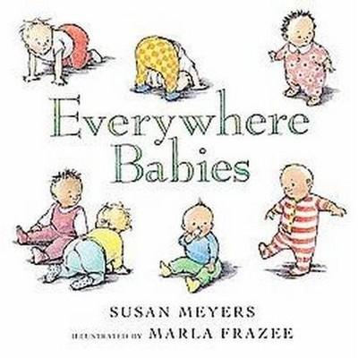 Everywhere Babies - by Susan Meyers (Board Book)