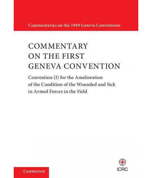 Commentary on the First Geneva Convention : Convention (I) for the Amelioration of the Condition of the - image 1 of 1
