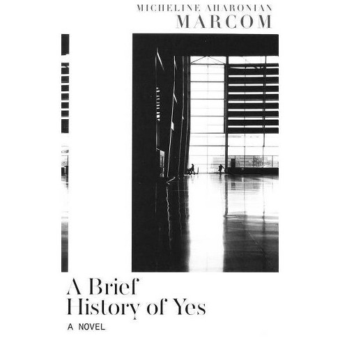 A Brief History of Yes - by  Micheline Aharonian Marcom (Paperback) - image 1 of 1