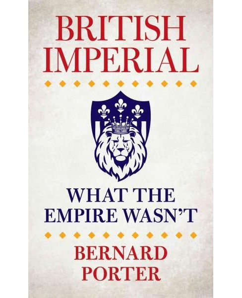 British Imperial : What the Empire Wasn't (Hardcover) (Bernard Porter) - image 1 of 1