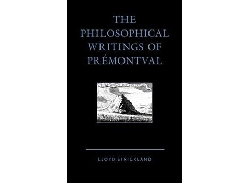 Philosophical Writings of Prémontval -  by Lloyd Strickland (Hardcover) - image 1 of 1