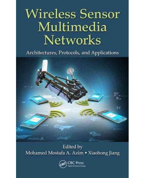 Wireless Sensor Multimedia Networks : Architectures, Protocols, and Applications (Hardcover) - image 1 of 1