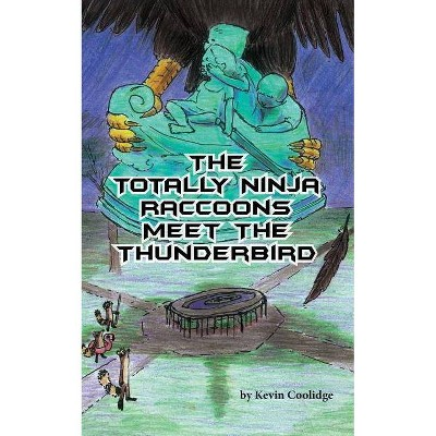 The Totally Ninja Raccoons Meet the Thunderbird - by  Kevin Coolidge (Paperback)