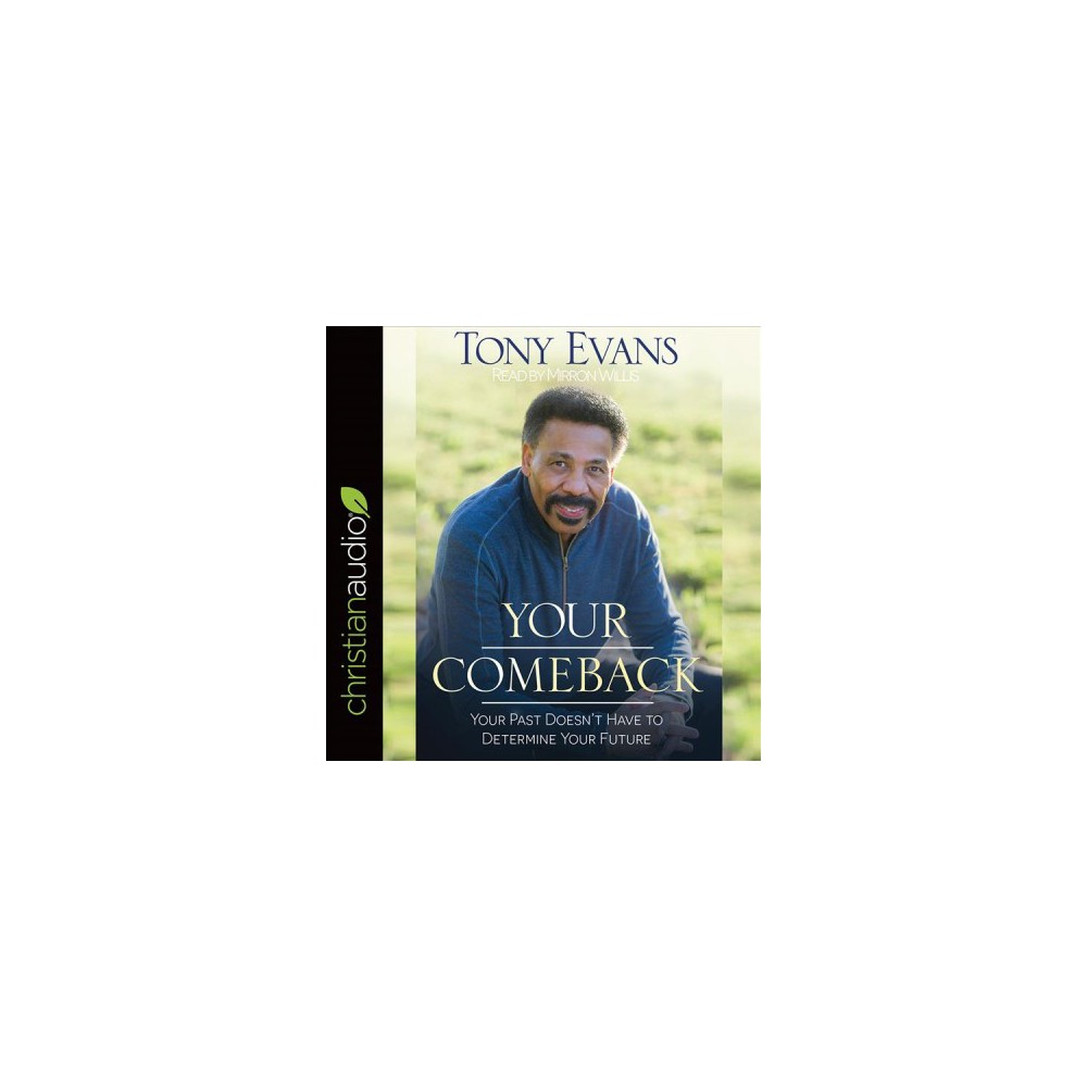 Your Comeback : Your Past Doesn't Have to Determine Your Future - Unabridged by Tony Evans (CD/Spoken