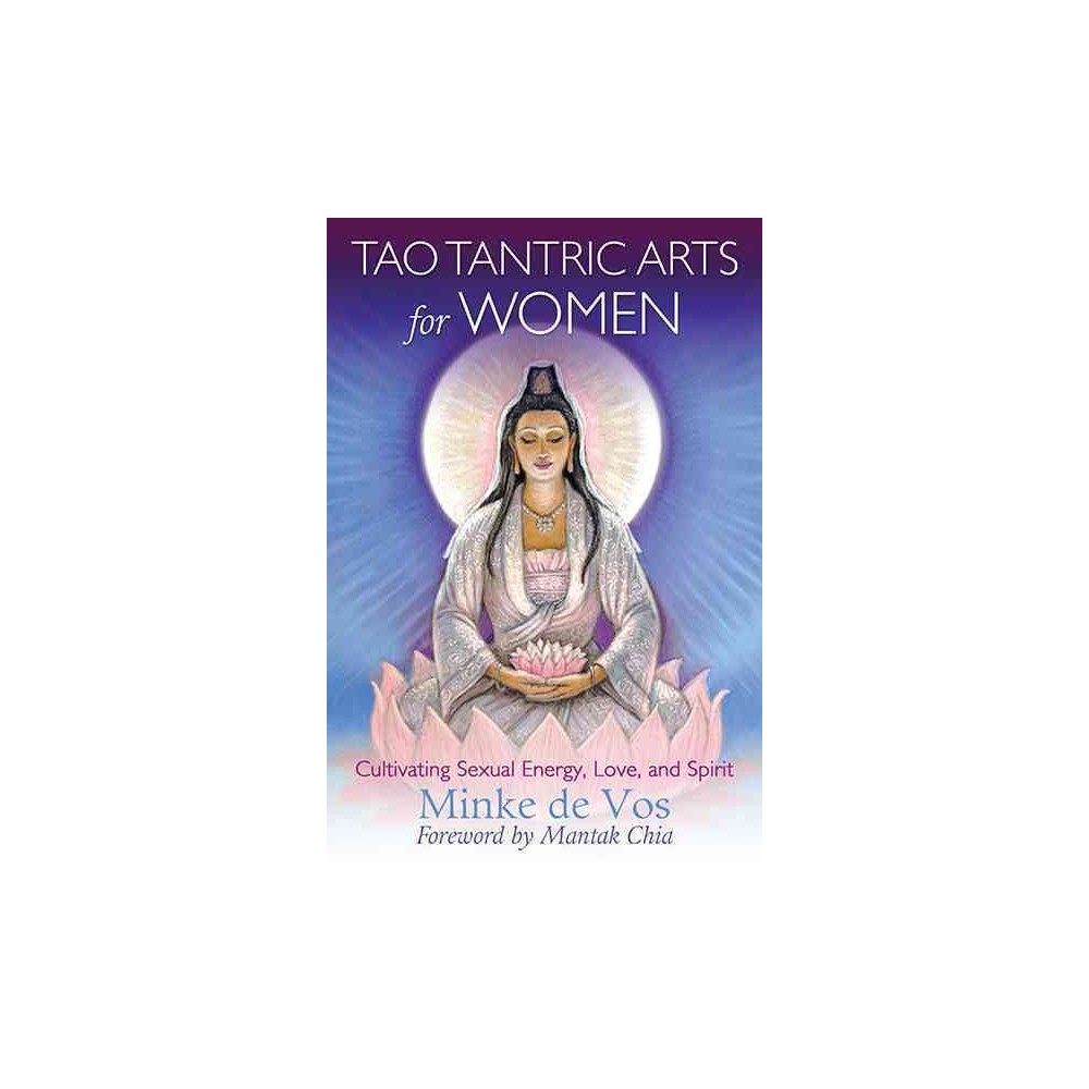 Tao Tantric Arts for Women : Cultivating Sexual Energy, Love, and Spirit - by Minke De Vos (Paperback)