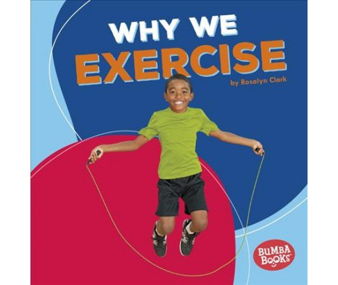 Why We Exercise -  (Bumba Books: Health Matters) by Rosalyn Clark (Paperback) - image 1 of 1