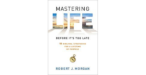 Mastering Life Before It's Too Late : 10 Biblical Strategies for a Lifetime of Purpose (Reprint) - image 1 of 1