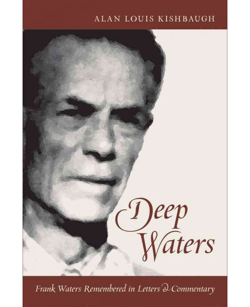 Deep Waters : Frank Waters Remembered in Letters & Commentary (Hardcover) (Alan Louis Kishbaugh) - image 1 of 1