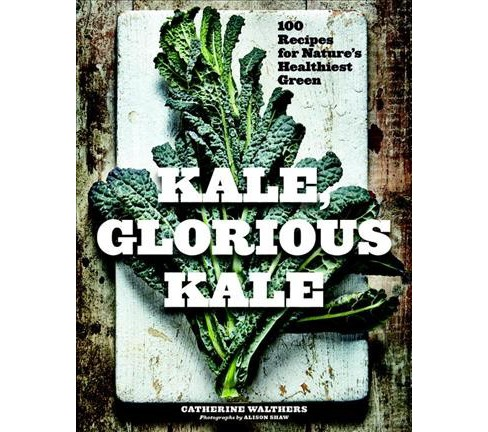 Kale, Glorious Kale : 100 Recipes for Nature's Healthiest Green (Reissue) (Paperback) (Catherine - image 1 of 1