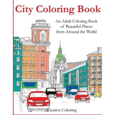 - City Coloring Book - (Adult Coloring Books) By Creative Coloring  (Paperback) : Target