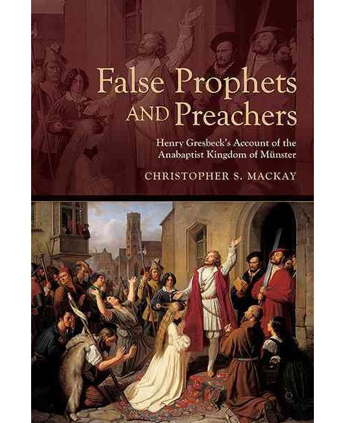 False Prophets and Preachers : Henry Gresbeck's Account of the Anabaptist Kingdom of Munster (Hardcover) - image 1 of 1