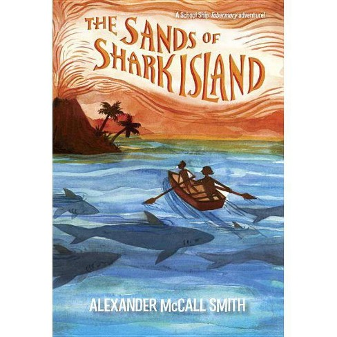 The Sands of Shark Island - (School Ship Tobermory) by  Alexander McCall Smith (Hardcover) - image 1 of 1