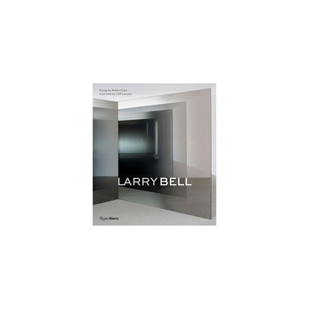 Larry Bell - by Robin Clark (Hardcover)