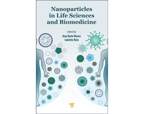 Nanoparticles in Life Sciences and Biomedicine (Hardcover) (Ana Rute Neves & Salette Reis) - image 1 of 1