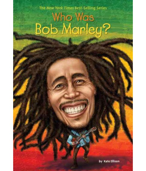 Who Was Bob Marley? -  (Who Was...?) by Katie Ellison (Paperback) - image 1 of 1