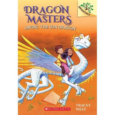Saving the Sun Dragon: Branches Book (Dragon Masters #2), Volume 2 - by Tracey West (Paperback)
