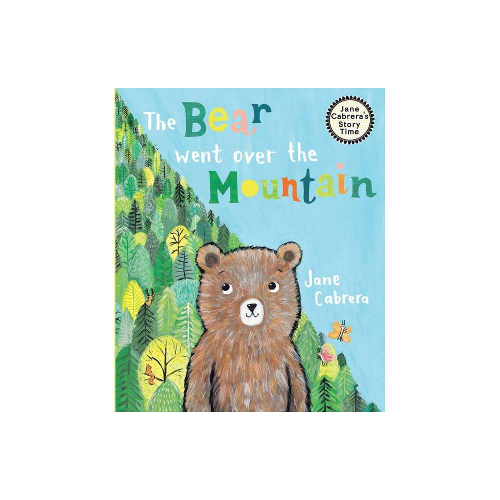 The Bear Went Over The Mountain Jane Cabrera S Story Time By Jane Cabrera Hardcover