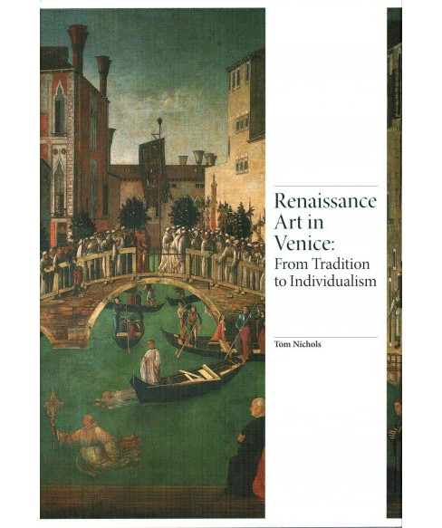 Renaissance Art in Venice : From Tradition to Individualism (Hardcover) (Tom Nichols) - image 1 of 1