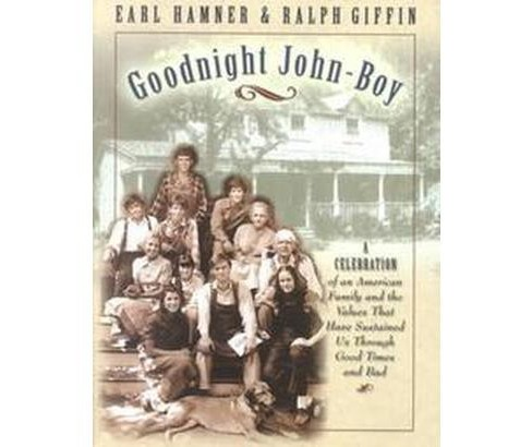 Goodnight, John Boy : A Celebration of an American Family and the Values That Have Sustained Us Through - image 1 of 1