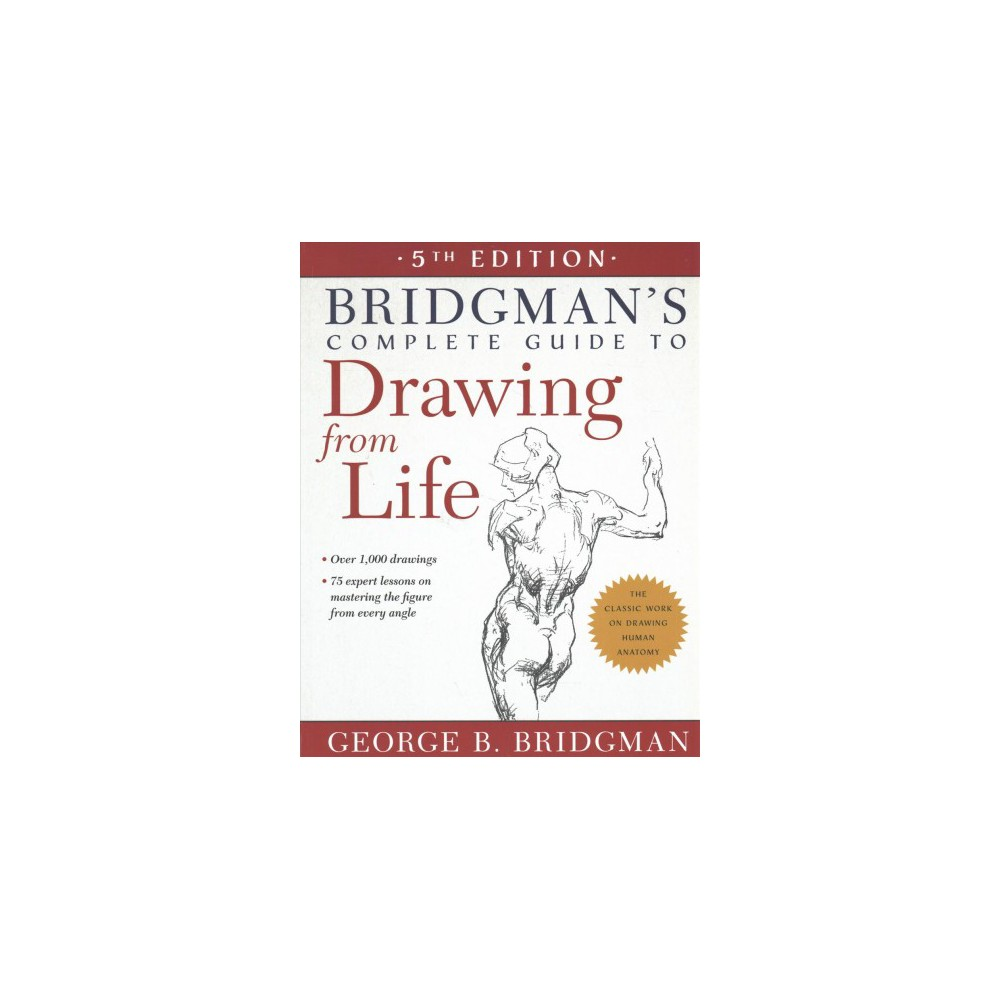 Bridgman's Complete Guide to Drawing from Life - by George B. Bridgman (Paperback)