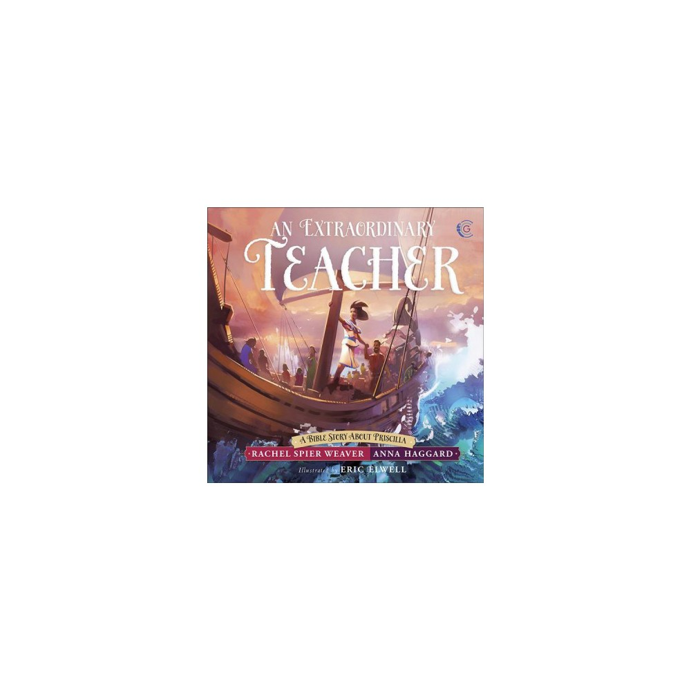 Extraordinary Teacher : A Bible Story About Priscilla - (Hardcover)