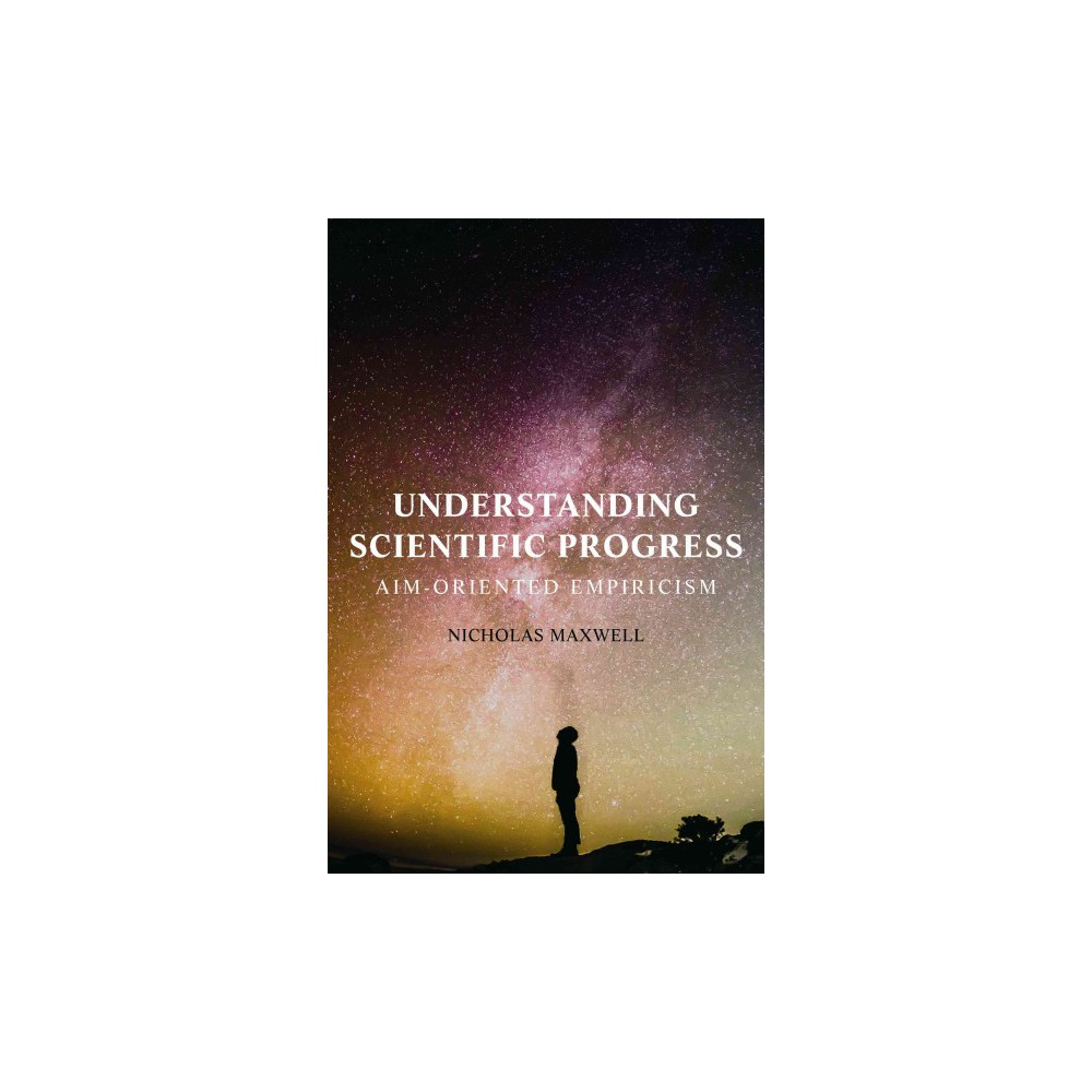 Understanding Scientific Progress : Aim-Oriented Empiricism (Paperback) (Nicholas Maxwell)