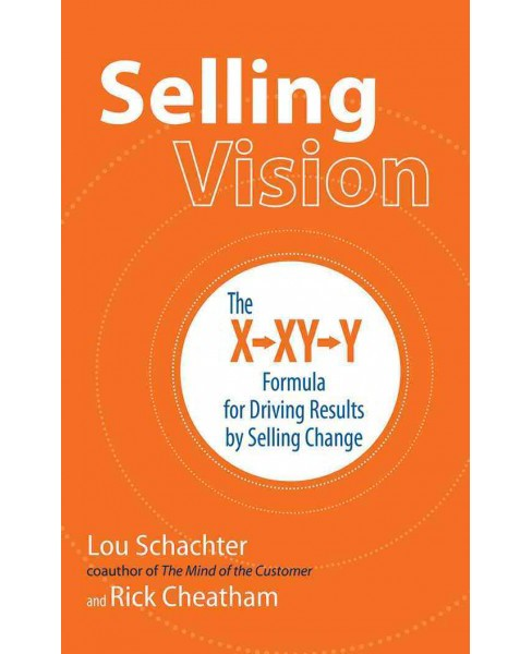Selling Vision : The X-XY-Y Formula for Driving Results by Selling Change (Unabridged) (CD/Spoken Word) - image 1 of 1